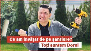 Ce am învățat de pe șantiere? Toți suntem Dorel. #ad