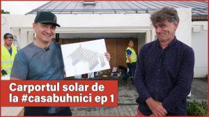 Carportul solar de la #casabuhnici – ep. 1 – CaseBune.ro