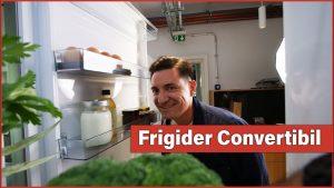 Frigiderul cu Congelator Convertibil – CaseBune.ro